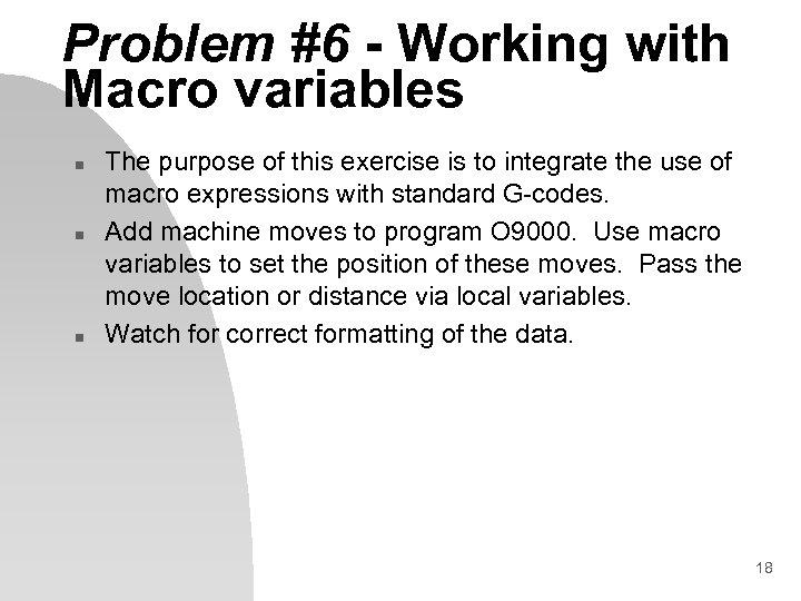 Problem #6 - Working with Macro variables n n n The purpose of this