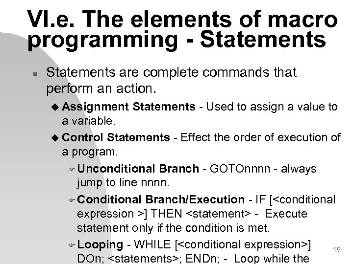 VI. e. The elements of macro programming - Statements n Statements are complete commands