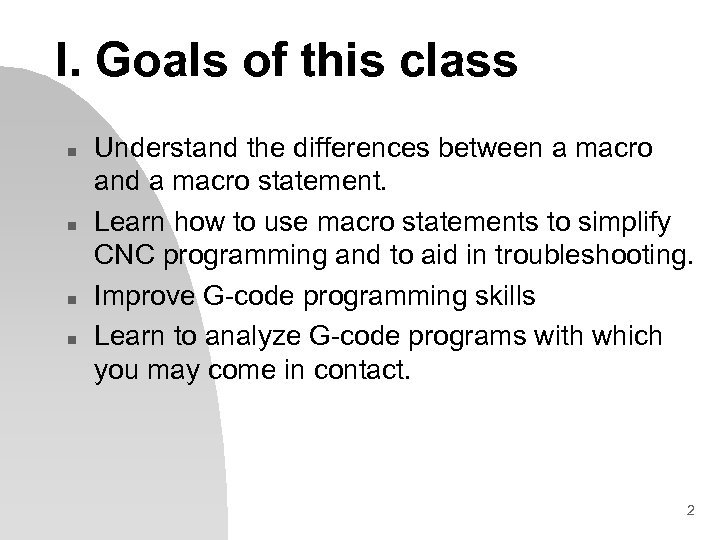 I. Goals of this class n n Understand the differences between a macro and