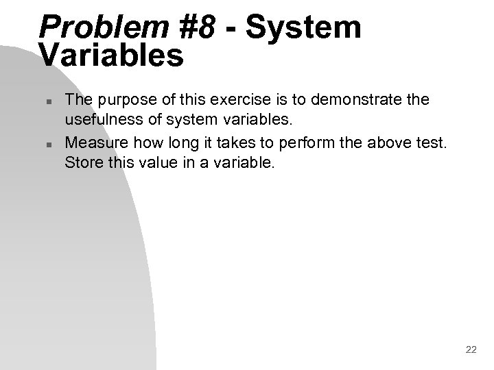 Problem #8 - System Variables n n The purpose of this exercise is to