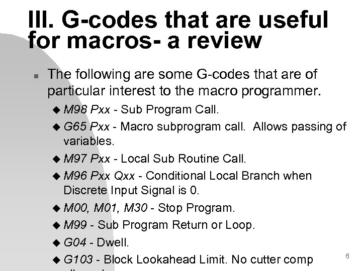 III. G-codes that are useful for macros- a review n The following are some