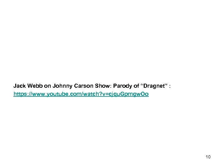 "Jack Webb on Johnny Carson Show: Parody of ""Dragnet"" : https: //www. youtube. com/watch?"