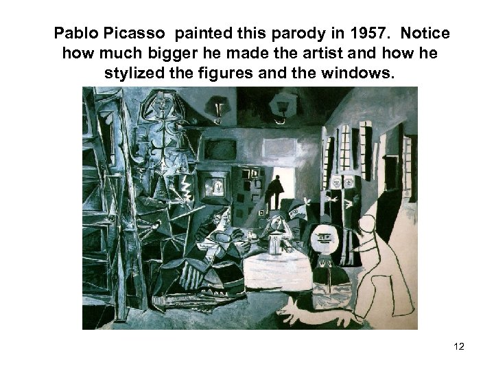Pablo Picasso painted this parody in 1957. Notice how much bigger he made the