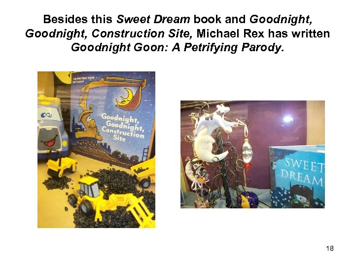Besides this Sweet Dream book and Goodnight, Construction Site, Michael Rex has written Goodnight
