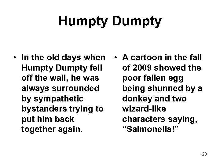 Humpty Dumpty • In the old days when • A cartoon in the fall
