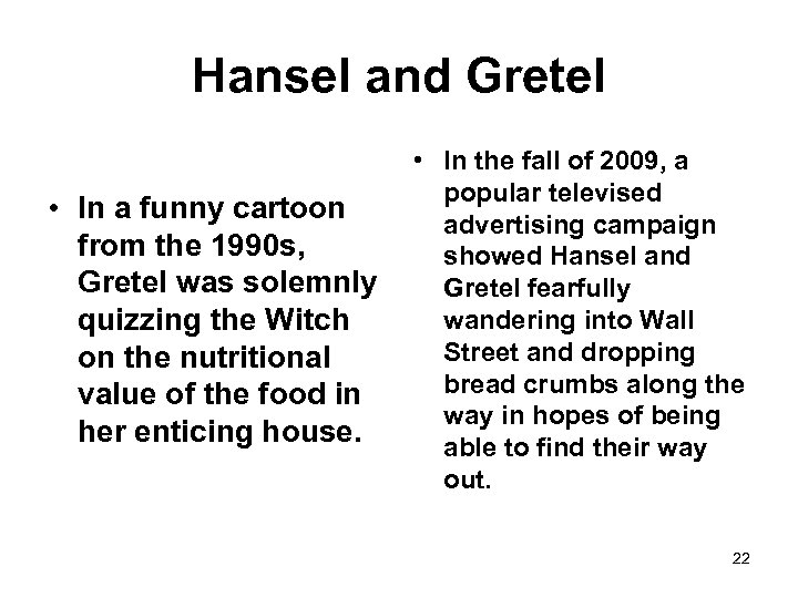 Hansel and Gretel • In a funny cartoon from the 1990 s, Gretel was