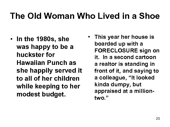 The Old Woman Who Lived in a Shoe • This year her house is