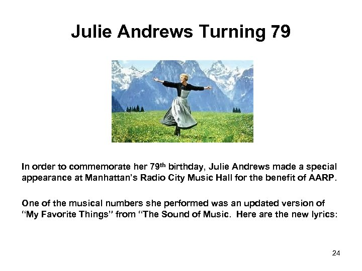 Julie Andrews Turning 79 In order to commemorate her 79 th birthday, Julie Andrews
