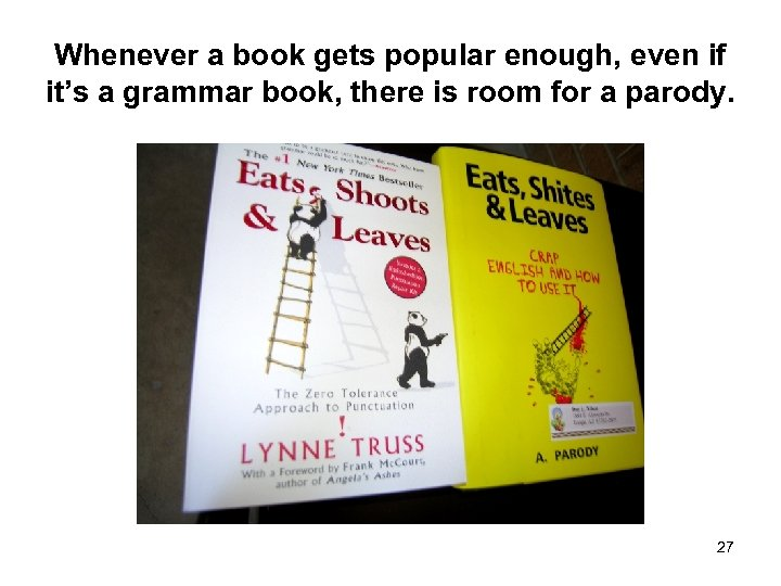 Whenever a book gets popular enough, even if it's a grammar book, there is