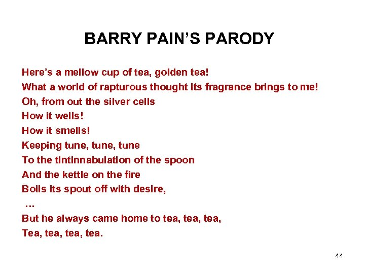 BARRY PAIN'S PARODY Here's a mellow cup of tea, golden tea! What a world