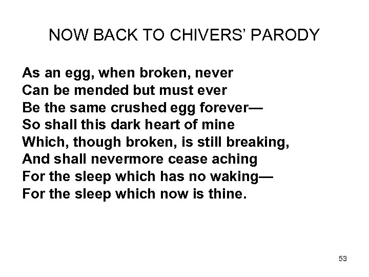 NOW BACK TO CHIVERS' PARODY As an egg, when broken, never Can be mended