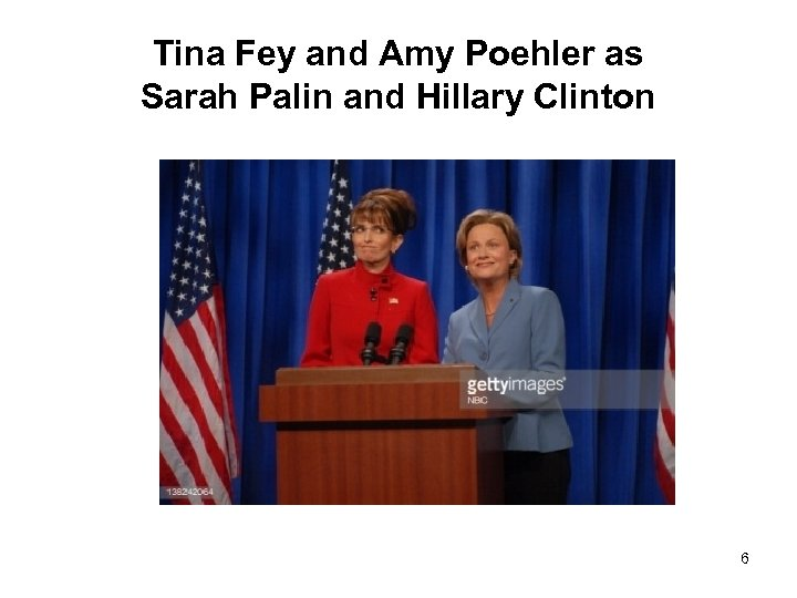 Tina Fey and Amy Poehler as Sarah Palin and Hillary Clinton 6