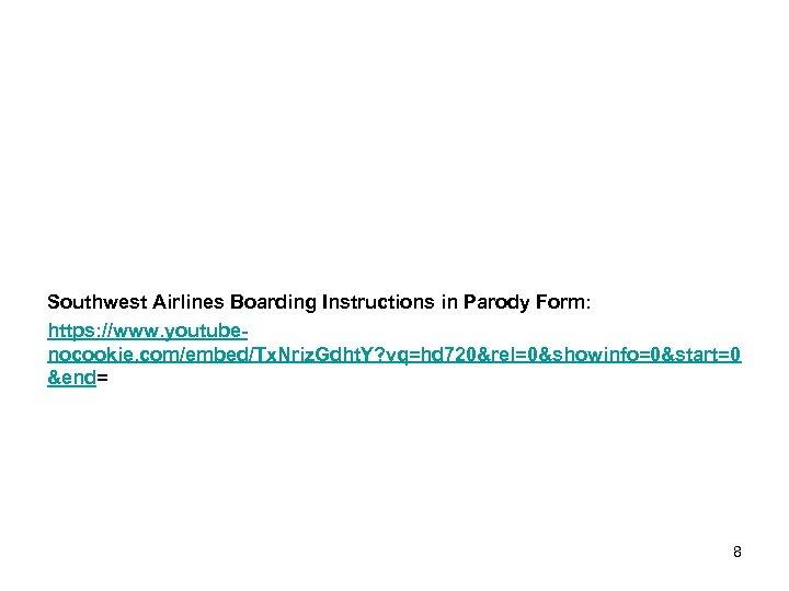 Southwest Airlines Boarding Instructions in Parody Form: https: //www. youtubenocookie. com/embed/Tx. Nriz. Gdht. Y?