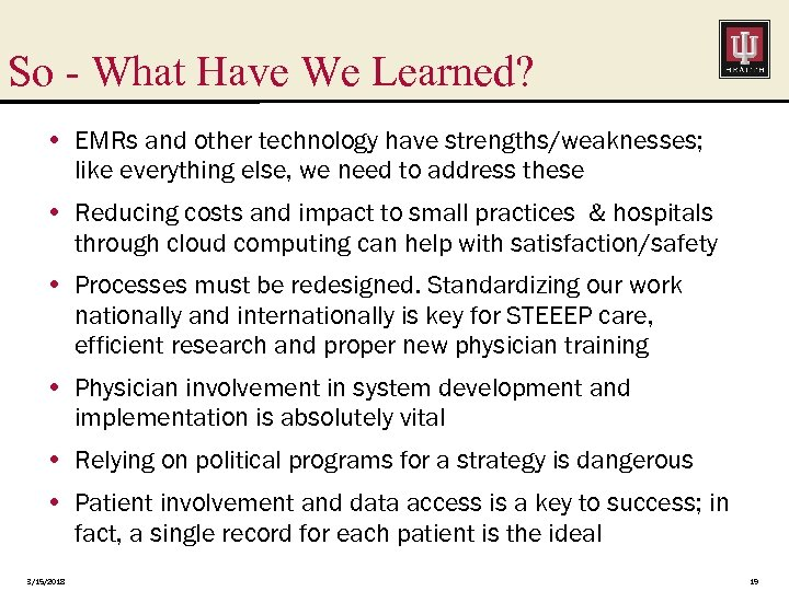 So - What Have We Learned? • EMRs and other technology have strengths/weaknesses; like