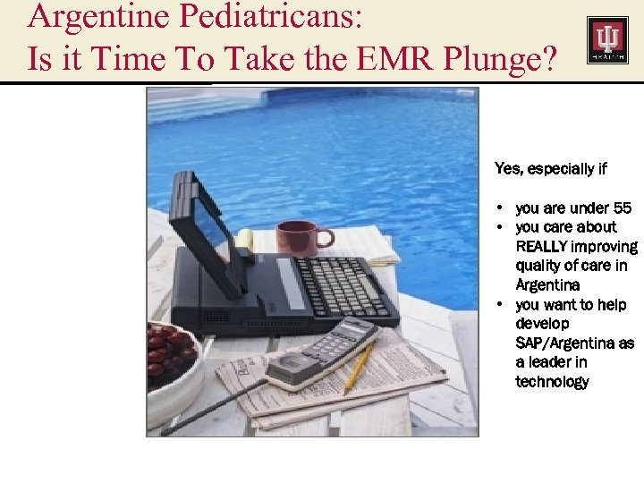 Argentine Pediatricans: Is it Time To Take the EMR Plunge? Yes, especially if •