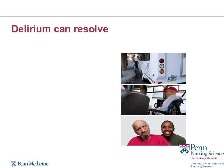 Delirium can resolve