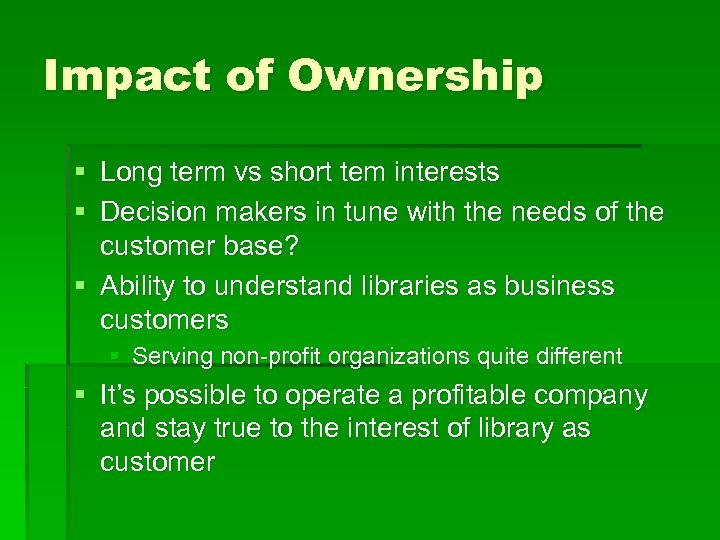 Impact of Ownership § Long term vs short tem interests § Decision makers in