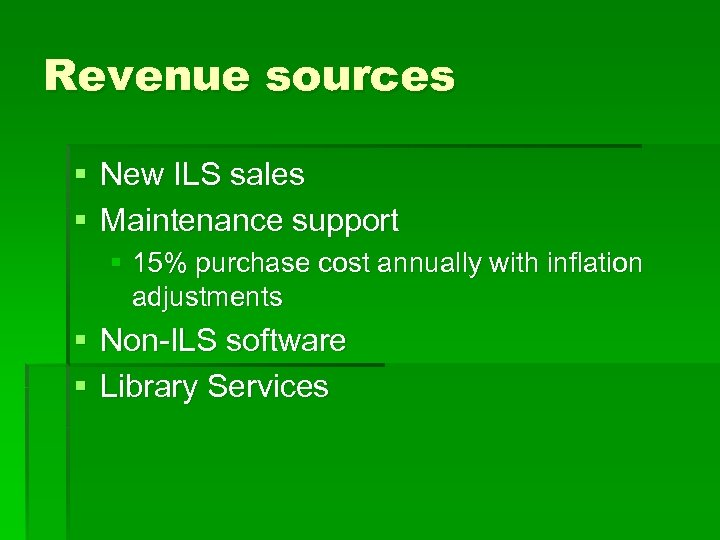 Revenue sources § New ILS sales § Maintenance support § 15% purchase cost annually