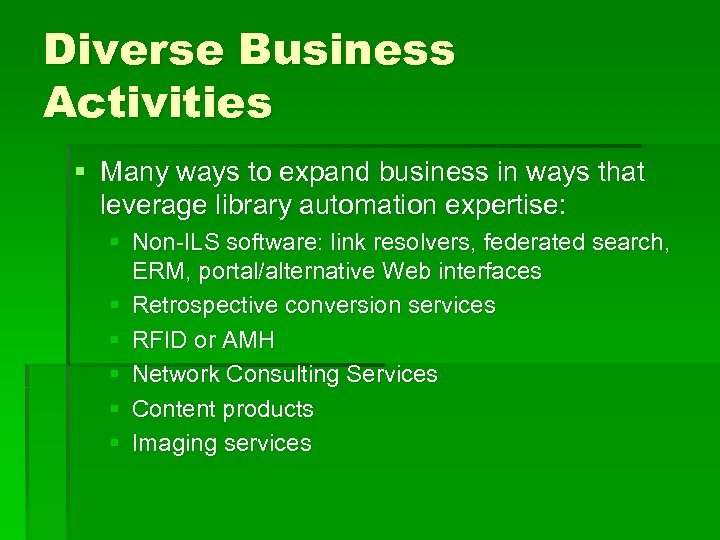 Diverse Business Activities § Many ways to expand business in ways that leverage library