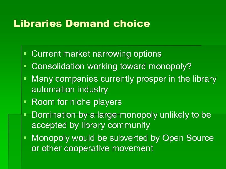 Libraries Demand choice § Current market narrowing options § Consolidation working toward monopoly? §