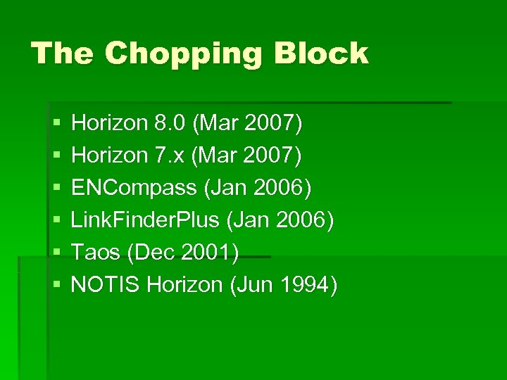 The Chopping Block § § § Horizon 8. 0 (Mar 2007) Horizon 7. x