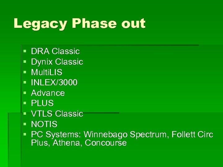 Legacy Phase out § § § § § DRA Classic Dynix Classic Multi. LIS