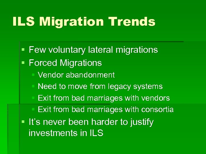 ILS Migration Trends § Few voluntary lateral migrations § Forced Migrations § Vendor abandonment
