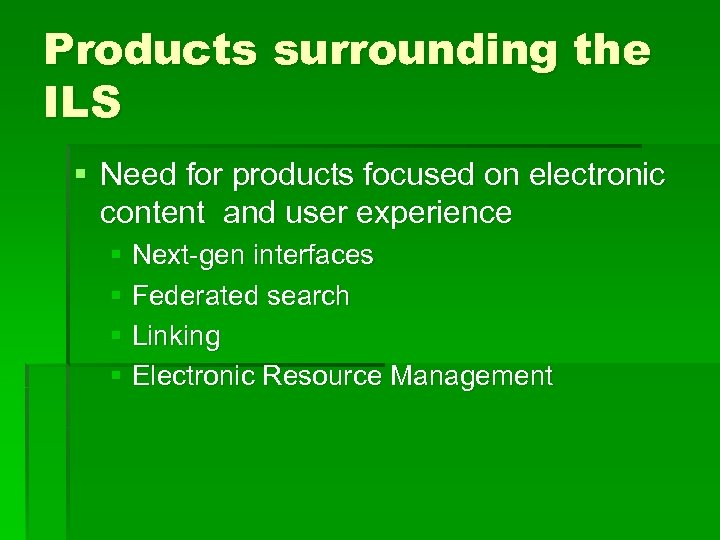 Products surrounding the ILS § Need for products focused on electronic content and user