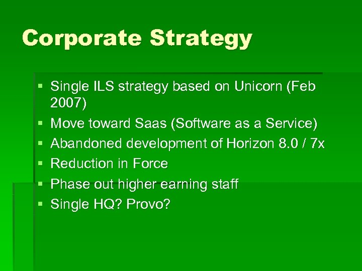 Corporate Strategy § Single ILS strategy based on Unicorn (Feb 2007) § Move toward