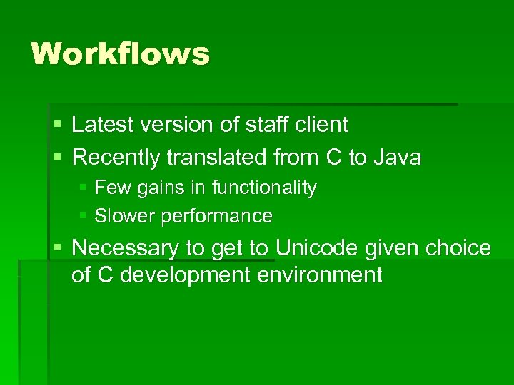 Workflows § Latest version of staff client § Recently translated from C to Java
