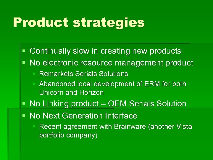 Product strategies § Continually slow in creating new products § No electronic resource management