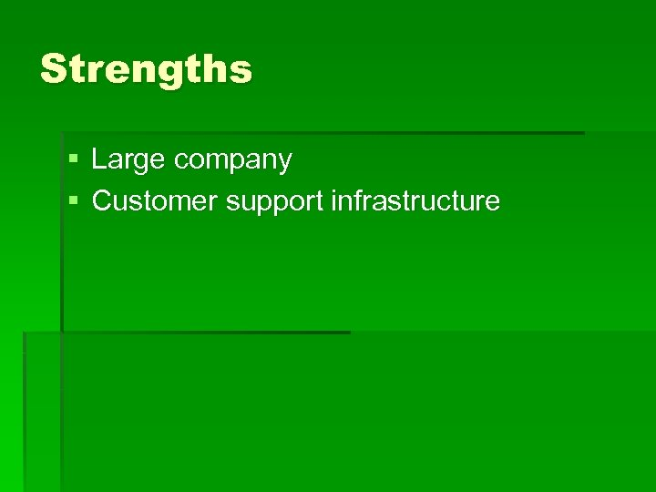 Strengths § Large company § Customer support infrastructure