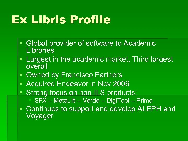 Ex Libris Profile § Global provider of software to Academic Libraries § Largest in
