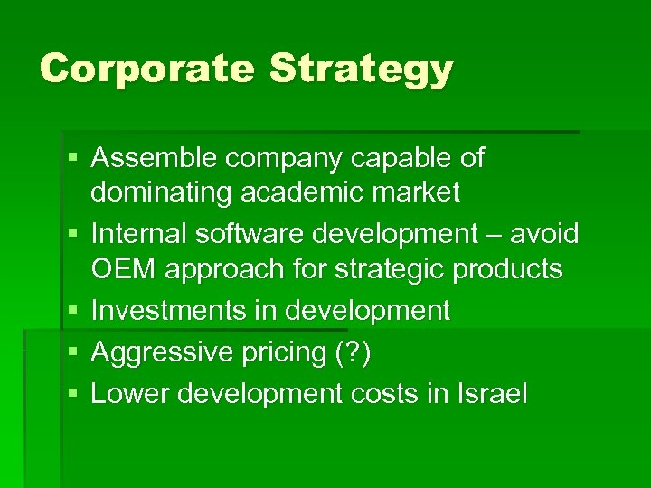 Corporate Strategy § Assemble company capable of dominating academic market § Internal software development