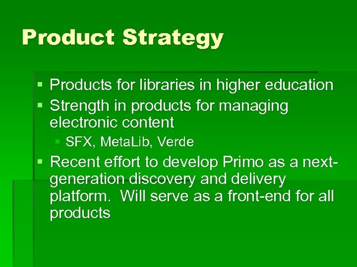 Product Strategy § Products for libraries in higher education § Strength in products for