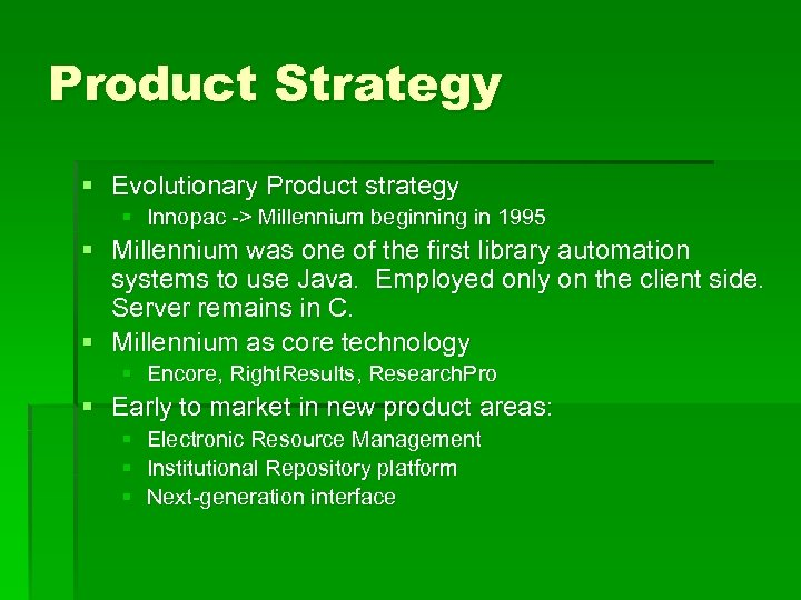 Product Strategy § Evolutionary Product strategy § Innopac -> Millennium beginning in 1995 §