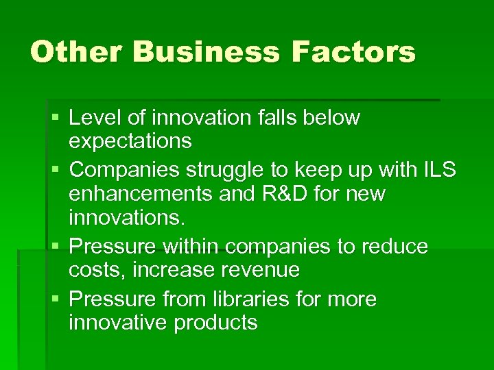 Other Business Factors § Level of innovation falls below expectations § Companies struggle to