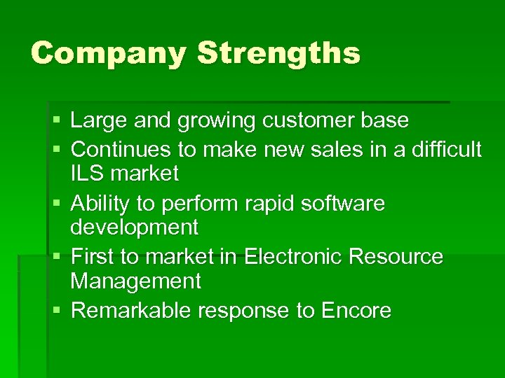 Company Strengths § Large and growing customer base § Continues to make new sales
