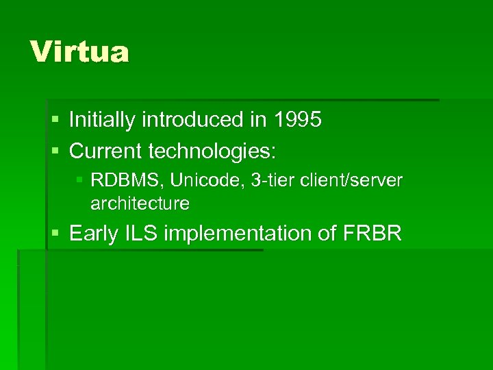 Virtua § Initially introduced in 1995 § Current technologies: § RDBMS, Unicode, 3 -tier