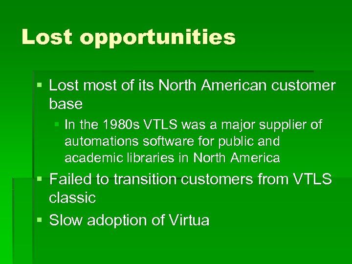 Lost opportunities § Lost most of its North American customer base § In the