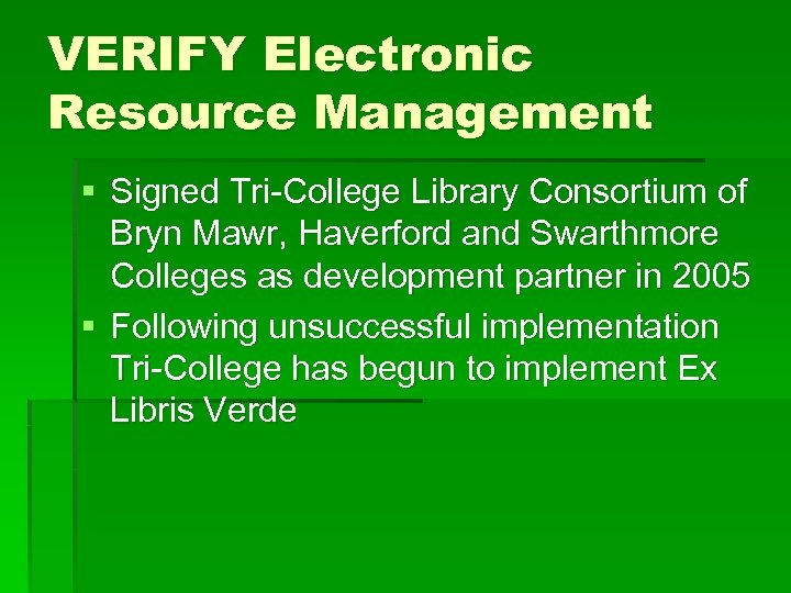 VERIFY Electronic Resource Management § Signed Tri-College Library Consortium of Bryn Mawr, Haverford and