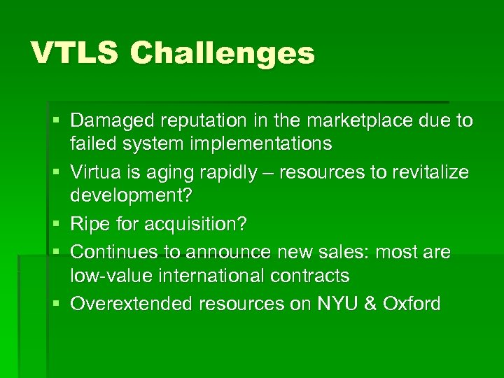 VTLS Challenges § Damaged reputation in the marketplace due to failed system implementations §