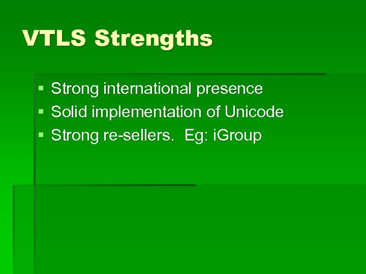 VTLS Strengths § § § Strong international presence Solid implementation of Unicode Strong re-sellers.