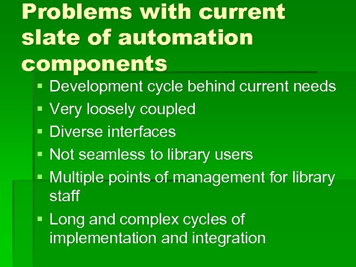 Problems with current slate of automation components § § § Development cycle behind current