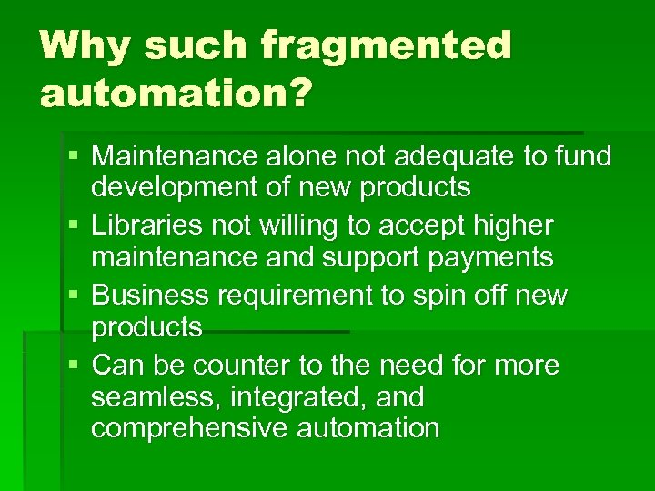 Why such fragmented automation? § Maintenance alone not adequate to fund development of new