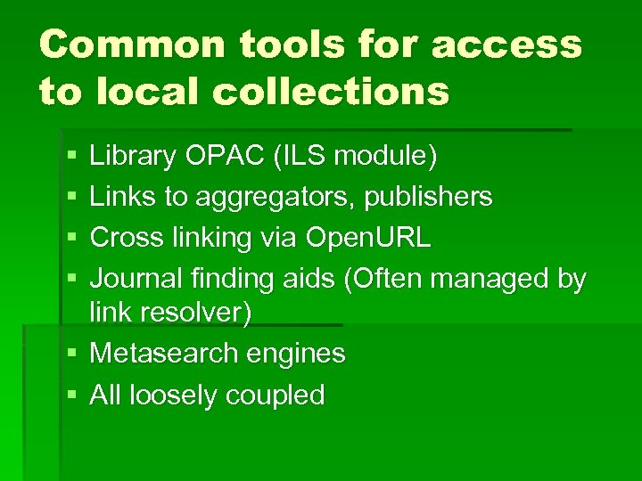 Common tools for access to local collections § § Library OPAC (ILS module) Links