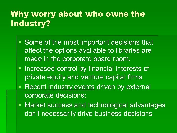 Why worry about who owns the Industry? § Some of the most important decisions