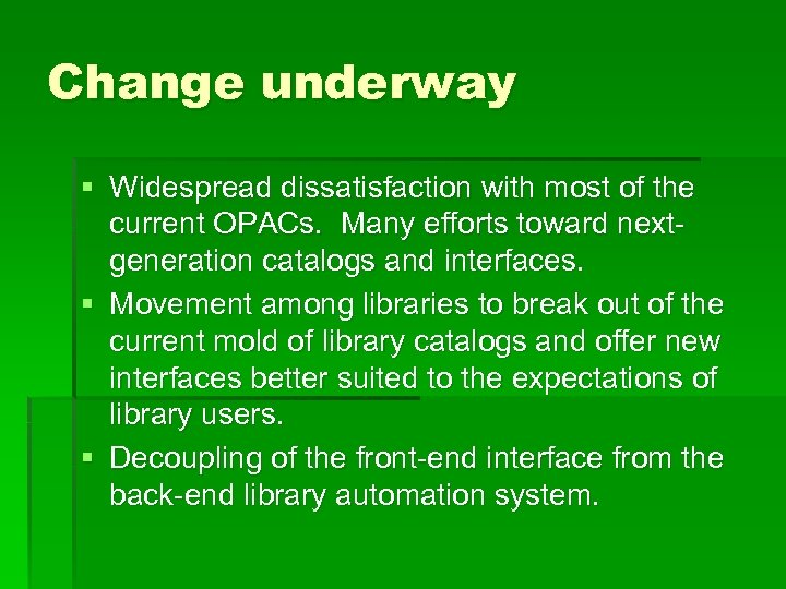 Change underway § Widespread dissatisfaction with most of the current OPACs. Many efforts toward