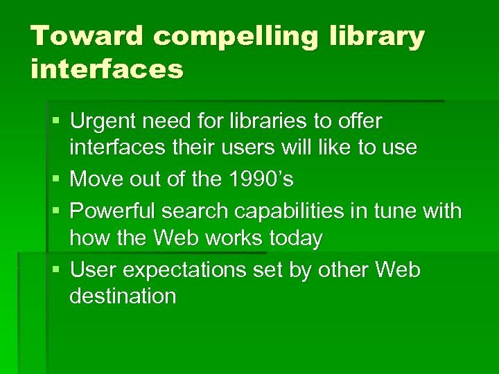 Toward compelling library interfaces § Urgent need for libraries to offer interfaces their users