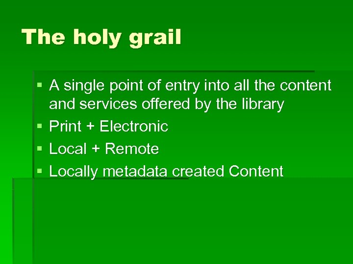 The holy grail § A single point of entry into all the content and